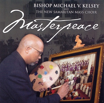 Masterpiece – Bishop Michael V. Kelsey & Chior