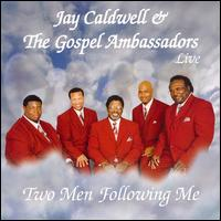 Two Men Following Me LIVE! – Jay Caldwell & The Gospel Ambassadors