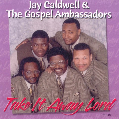 Take It Away Lord – Jay Caldwell & The Gospel Ambassadors